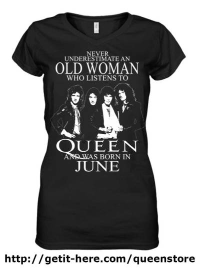 Never underestimate an old WOMAN born in June - listening to QUEEN