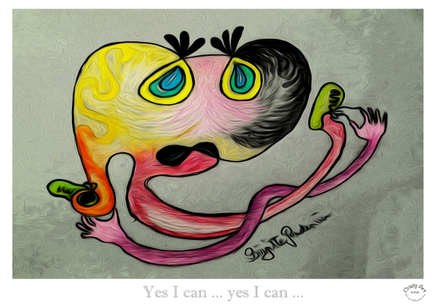 Crazy Art by me - Yes I can.